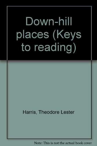 Down-hill places (Keys to reading): Theodore Lester Harris