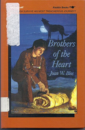 Brothers of the Heart: A Story of the Old Northwest, 1837-1838 (083351346X) by Blos, Joan W.; Holman, Felice