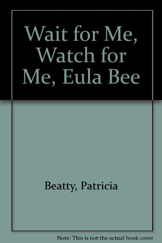 Wait for Me, Watch for Me, Eula Bee: Beatty, Patricia