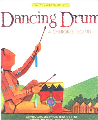 Dancing Drum: A Cherokee Legend (Native American Legends & Lore): Terri Cohlene
