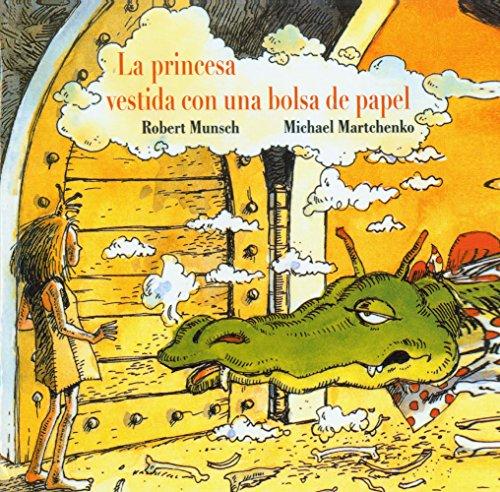 La Princesa Vestida Con Una Bolsa de Papel (the Paper Bag Princess) (Spanish Edition): Munsch, ...