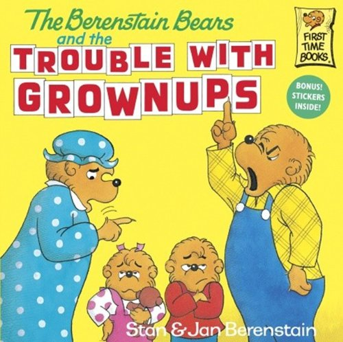 The Berenstain Bears And The Trouble With Grownups (Turtleback School & Library Binding Edition) (First Time Books) (9780833584540) by Jan; Stan Berenstain