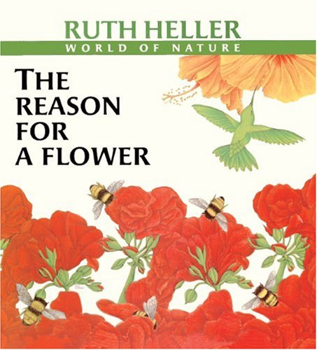 9780833590008: The Reason For A Flower: A Book About Flowers, Pollen, And Seeds (Turtleback School & Library Binding Edition) (Ruth Heller's World of Nature)