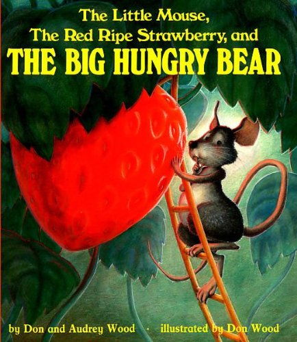 The Little Mouse, The Red Ripe Strawberry, And The Big Hungry Bear (Turtleback School & Library Binding Edition) (Child's Play Library) (0833598813) by Wood, Audrey