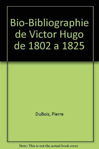 Bio-Bibliographie de Victor Hugo de 1802 a: Pierre DuBois