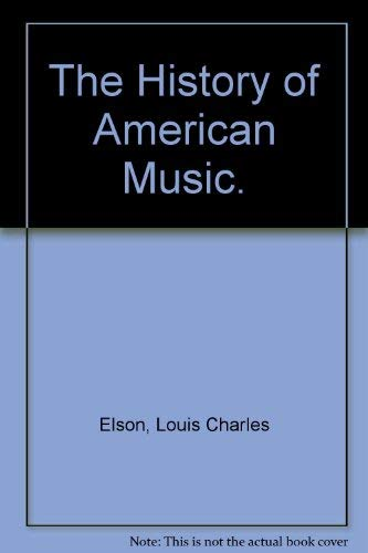 The History of American Music. (Burt Franklin research and source works series, 686): Louis Charles...