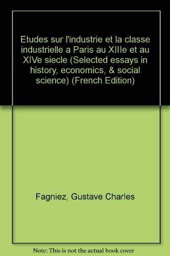 9780833710963: Etudes sur l'industrie et la classe industrielle a Paris au XIIIe et au XIVe siecle (Selected essays in history, economics, & social science)