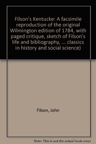 FILSON'S KENTUCKE: A FACSIMILE REPRODUCTION OF THE ORIGINAL WILMINGTON EDITION OF 1784, WITH ...