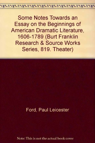 Some notes Towards an Essay on the beginnings of American Dramatic Literature, 1606-1789: Ford, ...