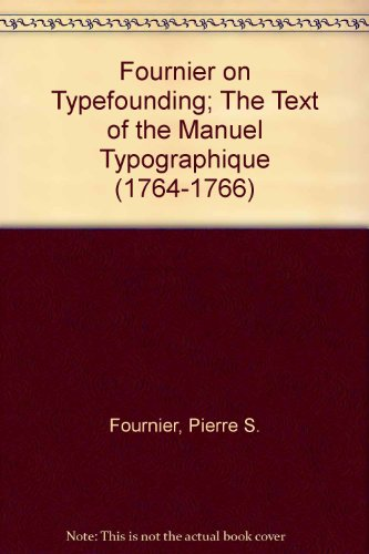 Fournier on Typefounding; The Text of the Manuel Typographique (1764-1766): Fournier, Pierre S.