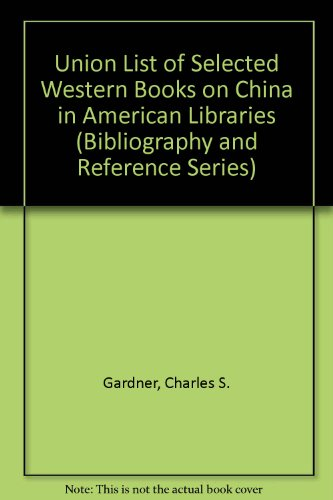 Union List Of Selected Western Books On China In American Libraries: Gardner, Charles S.