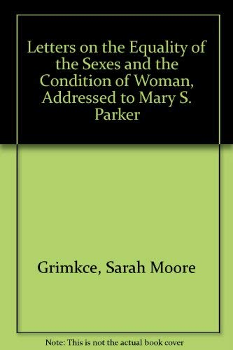 Letters on the Equality of the Sexes: Grimkce, Sarah Moore