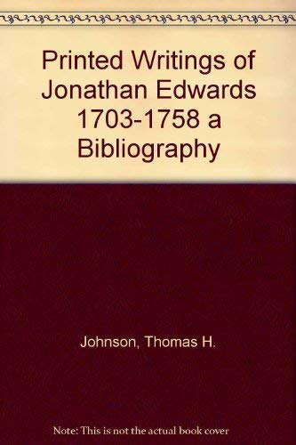 Printed Writings of Jonathan Edwards 1703-1758 a Bibliography (9780833718549) by Thomas H. Johnson