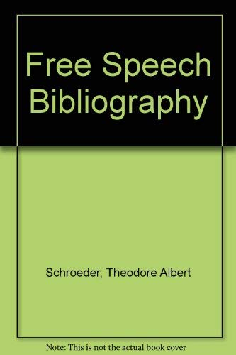 Free speech bibliography : including every discovered: Schroeder, Theodore Albert