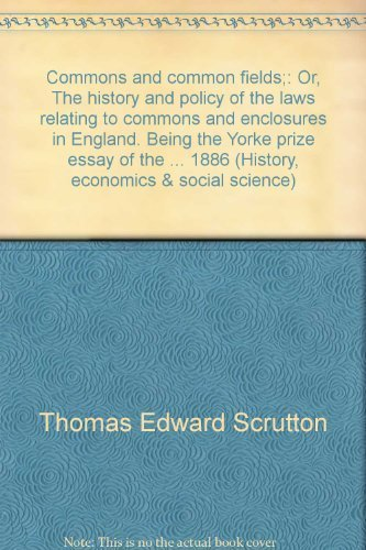 Commons and Common Fields, or the History and Policy of the Laws Relating to Commons and Enclosures...