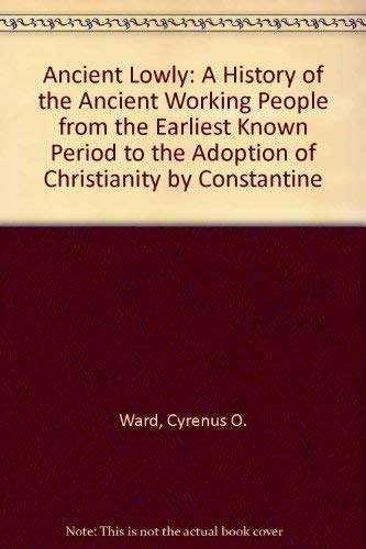 9780833736857: Ancient Lowly: A History of the Ancient Working People from the Earliest Known Period to the Adoption of Christianity by Constantine (Selected essays in history, economics & social science, 187)