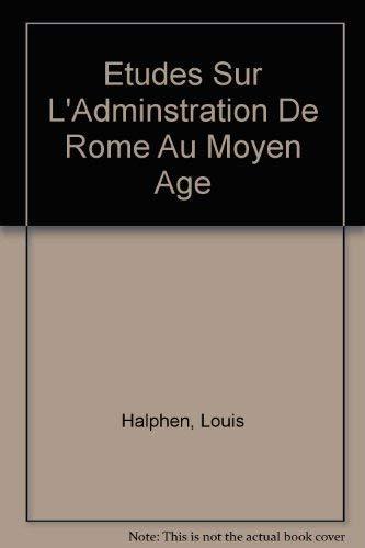 Etudes sur L'Adminstration de Rome Au Moyen: Louis Halphen