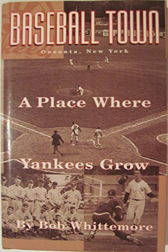 Baseball Town A Place Where Yankees Grow ( Signed By The Author ): Whittemore, Bob