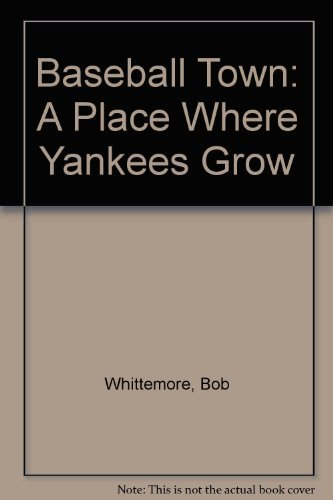 Baseball Town: Oneonta, New York, A Place Where Yankees Grow