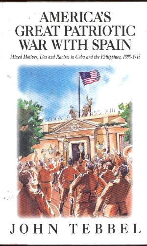 9780833802293: America's Great Patriotic War With Spain: Mixed Motives, Lies, and Racism in Cuba and the Philippines, 1898-1915