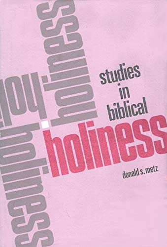 Studies in Biblical Holiness: Metz, Donald