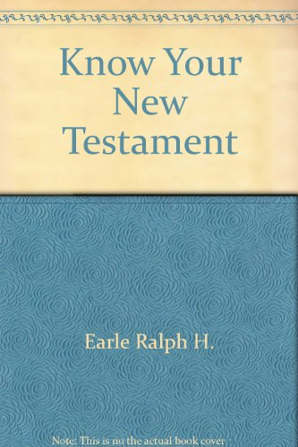 Know Your New Testament: Earle, Ralph H.
