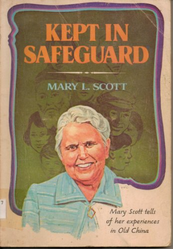 9780834104624: Kept in safeguard: Mary Scott tells the story of her experiences in Old China