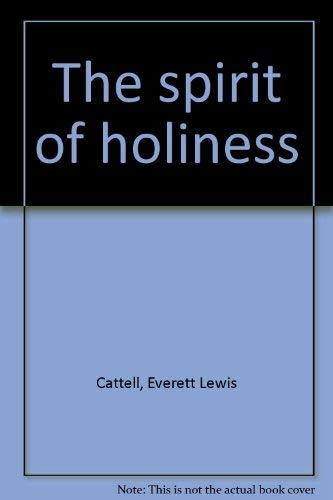 The Spirit of Holiness: Cattell, Everett Lewis