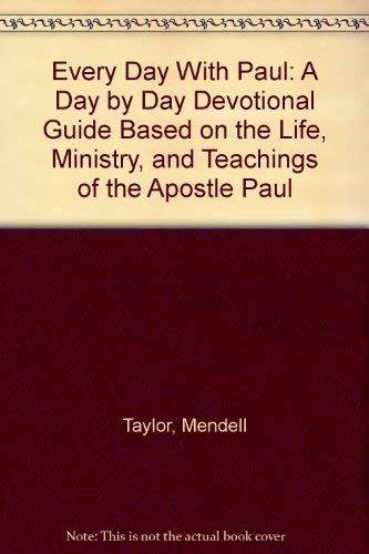 Every Day With Paul: A Day by Day Devotional Guide Based on the Life, Ministry, and Teachings of ...