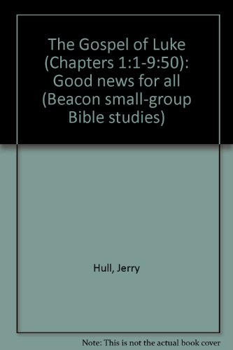 9780834106574: The Gospel of Luke (Chapters 1:1-9:50): Good news for all (Beacon small-group Bible studies)