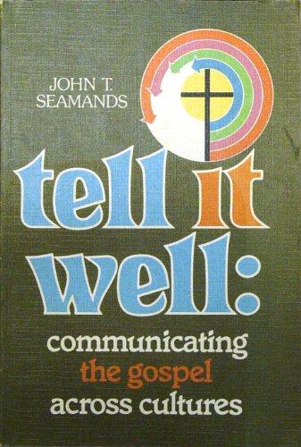 Tell It Well: Communicating the Gospel Across: Seamands, John T.