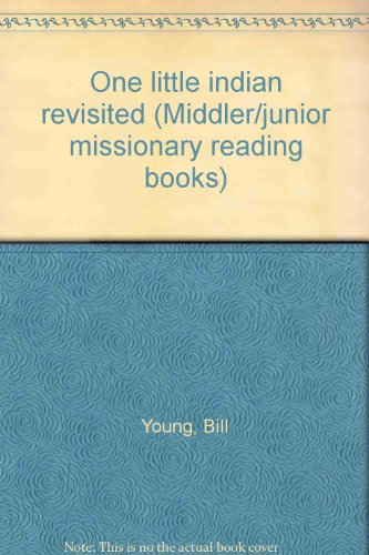 One little indian revisited (Middler/junior missionary reading books) (0834106949) by Young, Bill