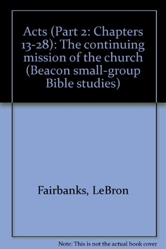 Acts (Part 2: Chapters 13-28): The continuing mission of the church (Beacon small-group Bible ...