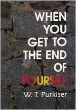 When You Get to the End of Yourself: W. T. Purkiser