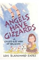 Angels Have Gizzards : A Child's-Eye View: Eades, Lois Blanchard
