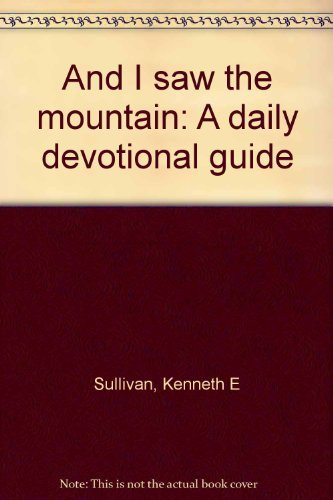 9780834113442: And I saw the mountain: A daily devotional guide
