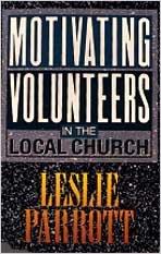 Motivating Volunteers In The Local Church: Les Parrott, Sr.