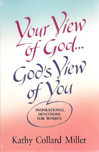 Your View of God: God's View of You: Inspirational Devotions for Women (0834114313) by Kathy Collard Miller
