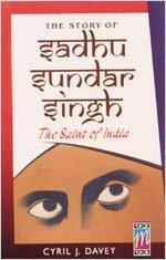 Story Of Sadhu Sundar Singh: Cyril J Davey