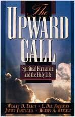 The Upward Call Spiritual Formation and the: Morris Weigelt, E.