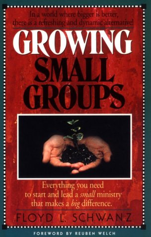 9780834115491: Growing Small Groups: Everything You Need to Start and Lead a Small Ministry that Makes a Big Difference