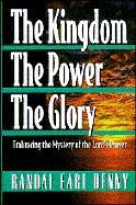 The Kingdom, the Power, the Glory: Embracing: Denny, Randal Earl