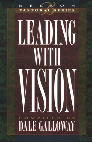 Leading with Vision: Book 1 (Beeson Pastoral Series): John Maxwell, Elmer L. Towns, Maxie Dunnam, ...