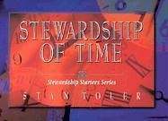 Stewardship Of Time (Stewardship Starters Series) (9780834117471) by Stan Toler