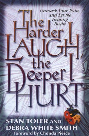 9780834117907: The Harder I Laugh, the Deeper I Hurt: Unmask Your Pain, and Let the Healing Begin