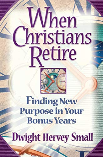9780834118386: When Christians Retire: Finding New Purpose in Your Bonus Years