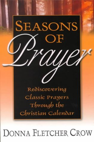 Seasons of Prayer: Rediscovering Classic Prayers through the Christian Calendar (9780834118713) by Donna Fletcher Crow