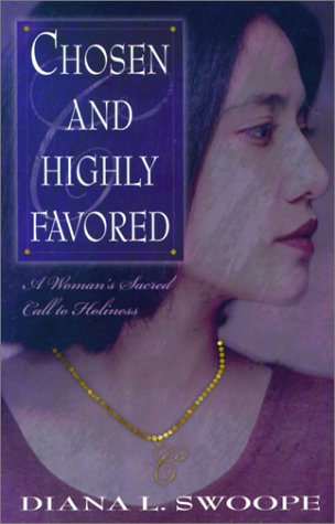 Chosen and Highly Favored: A Woman's Sacred Call to Holiness: Diana L. Swoope