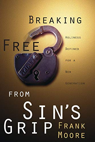 9780834118928: Breaking Free from Sin's Grip: Holiness Defined for a New Generation
