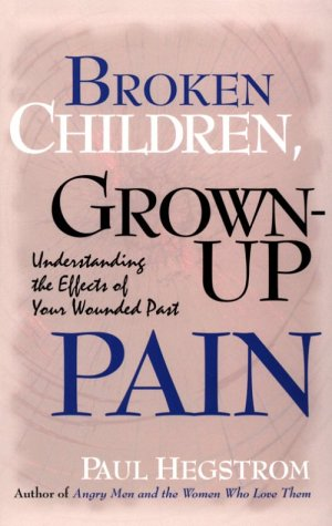 9780834119109: Broken Children, Grown-Up Pain: Understanding the Effects of Your Wounded Past